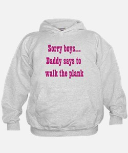 Sorry boys..daddy says to wal Hoodie