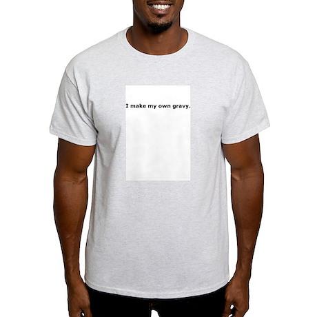"""""""I make my own gravy"""" Ash Grey T-Shirt"""