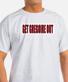 Get Gregoire Out - T-Shirt