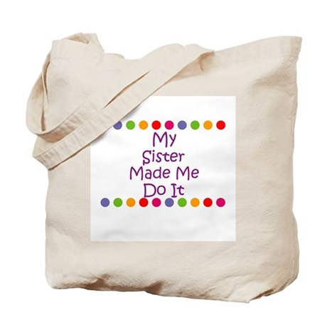 My Sister Made Me Do It Tote Bag