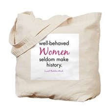 Cute Well behaved women rarely make history Tote Bag