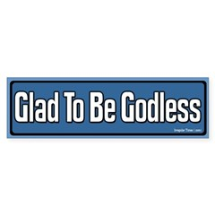 Glad to be Godless Bumper Bumper Sticker