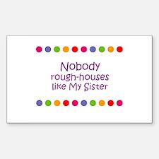 Nobody rough-houses like My S Sticker (Rectangular