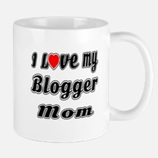I Love My BLOGGER Mom Mug