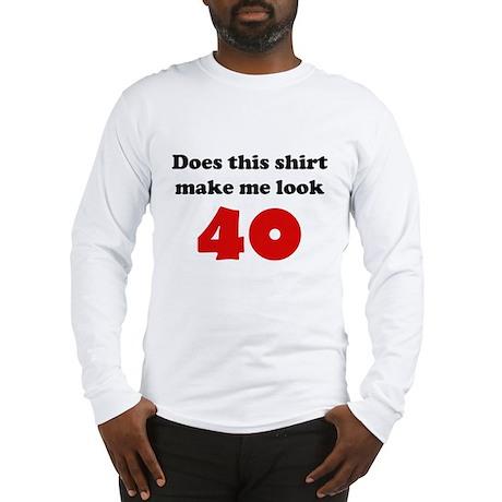 Make Me Look 40 Long Sleeve T-Shirt