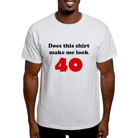 Make Me Look 40 Light T-Shirt