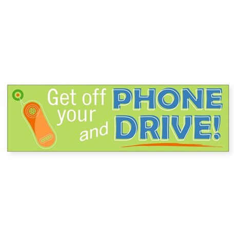 Get off your Phone and Drive! Bumper Sticker