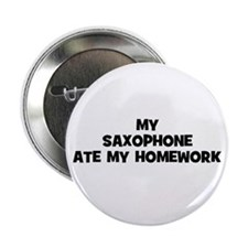 "my Saxophone ate my homework 2.25"" Button (10 pack"
