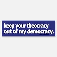 Keep your theocracy ... Bumper Bumper Bumper Sticker