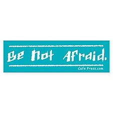 Be Not Afraid Bumper Bumper Sticker