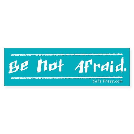 Be Not Afraid Bumper Sticker