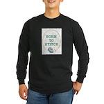 Born To Cross-Stitch Long Sleeve Dark T-Shirt