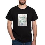 Born To Cross-Stitch Dark T-Shirt