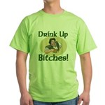Drink Up Bitches Green T-Shirt