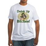 Drink Up Bitches Fitted T-Shirt