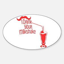 I Drink Your Milkshake Oval Decal