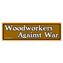 Woodworkers Against War Bumper Bumper Sticker