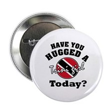"Have you hugged a Trini girl today? 2.25"" Button"