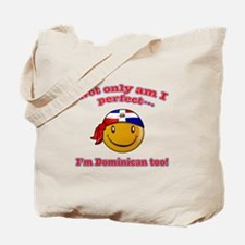 Not only am I'm perfect I'm Dominican too Tote Bag