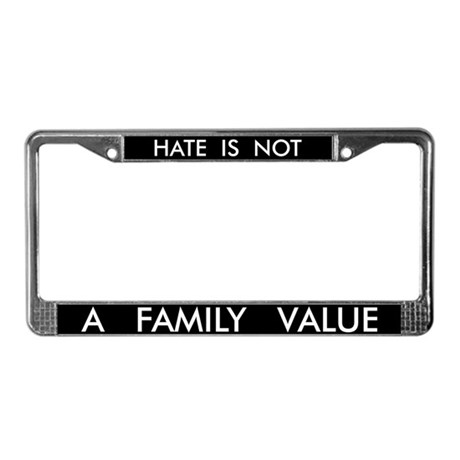 hate is not a family value license plate frame by. Black Bedroom Furniture Sets. Home Design Ideas