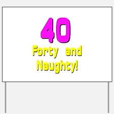 40 and naughty Yard Sign