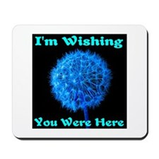 I'm Wishing You Were Here Mousepad