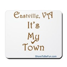 Eastville, VA It's My Town Mousepad