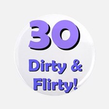 "30 dirty and flirty 3.5"" Button"