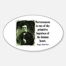 POE PERVERSENESS QUOTE Oval Decal