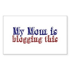 My Mom is Blogging this Rectangle Decal