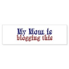 My Mom is Blogging this Bumper Bumper Sticker