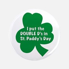 """I put the Double D's in St. P 3.5"""" Button"""