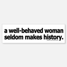 Well-behaved women ... Bumper Bumper Bumper Sticker