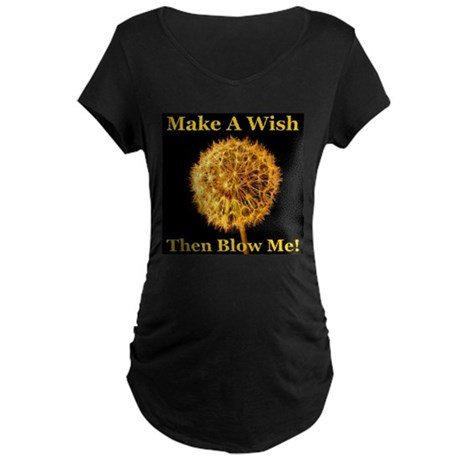 Make A Wish Then Blow Me! Maternity Dark T-Shirt