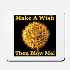 Make A Wish Then Blow Me! Mousepad