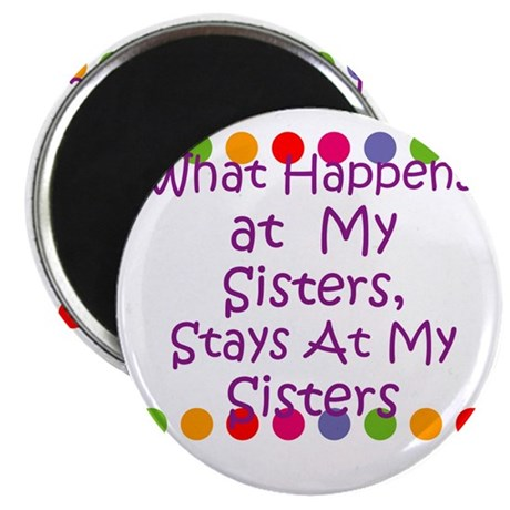 """What Happens at My Sisters, 2.25"""" Magnet (10 pack)"""