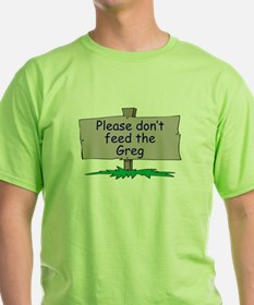 Please don't feed the Greg T-Shirt