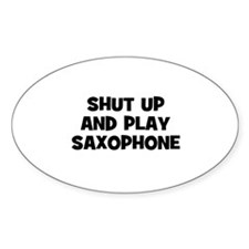 shut up and play Saxophone Oval Decal