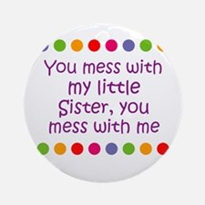 You mess with my little Siste Ornament (Round)