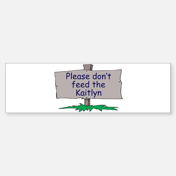 Please don't feed the Kaitlyn Bumper Bumper Bumper Sticker