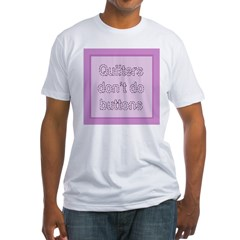 Quilters Don't Do Buttons Shirt