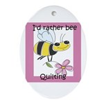 I'd Rather Bee Quilting Oval Ornament