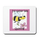 I'd Rather Bee Quilting Mousepad