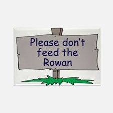 Please don't feed the Rowan Rectangle Magnet