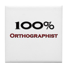 100 Percent Orthographist Tile Coaster