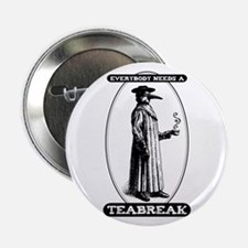 """Everyone Needs Teabreaks 2.25"""" Button"""