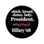 "chick. broad. dame. lady. Pre 3.5"" Button"