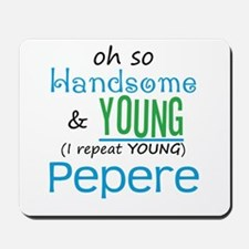 Handsome and Young Pepere Mousepad