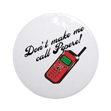 Don't Make Me Call Pepere! Ornament (Round)
