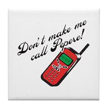 Don't Make Me Call Pepere! Tile Coaster